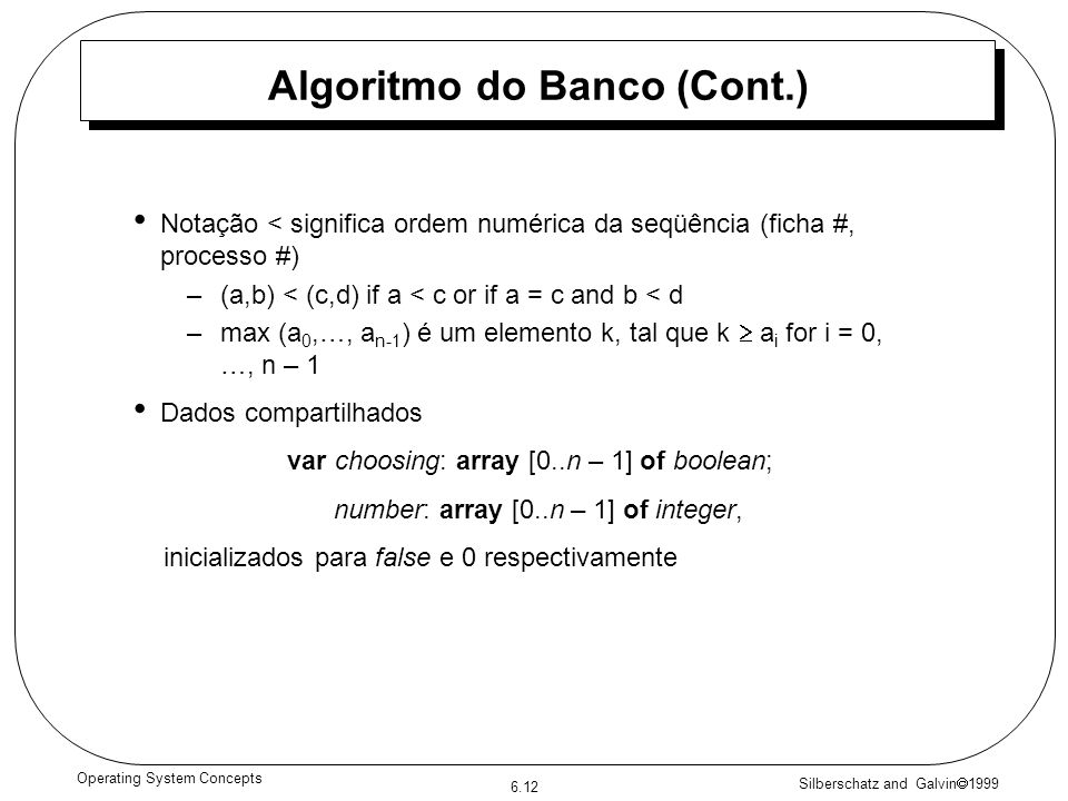 Silberschatz and Galvin 1999 6.12 Operating System Concepts Algoritmo do Banco (Cont.) Notação < significa ordem numérica da seqüência (ficha #, proce