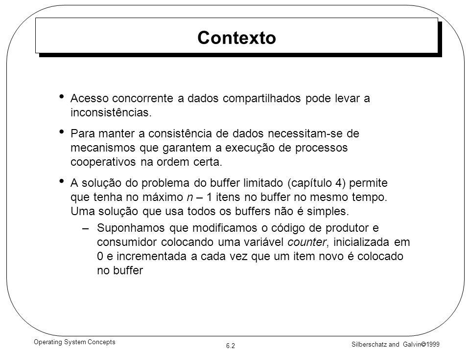 Silberschatz and Galvin 1999 6.2 Operating System Concepts Contexto Acesso concorrente a dados compartilhados pode levar a inconsistências.