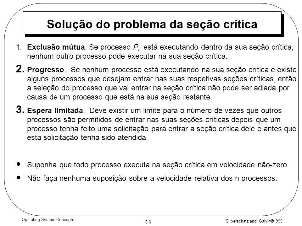 Silberschatz and Galvin 1999 6.6 Operating System Concepts Solução do problema da seção crítica 1.Exclusão mútua.