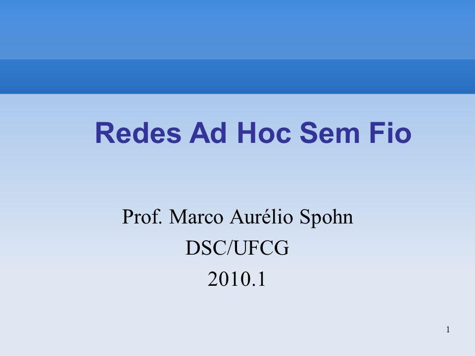 1 Redes Ad Hoc Sem Fio Prof. Marco Aurélio Spohn DSC/UFCG 2010.1