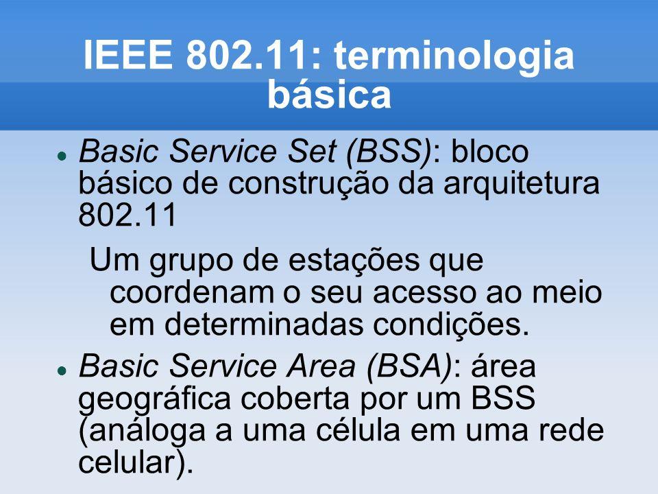 IEEE 802.11: terminologia básica Basic Service Set (BSS): bloco básico de construção da arquitetura 802.11 Um grupo de estações que coordenam o seu ac