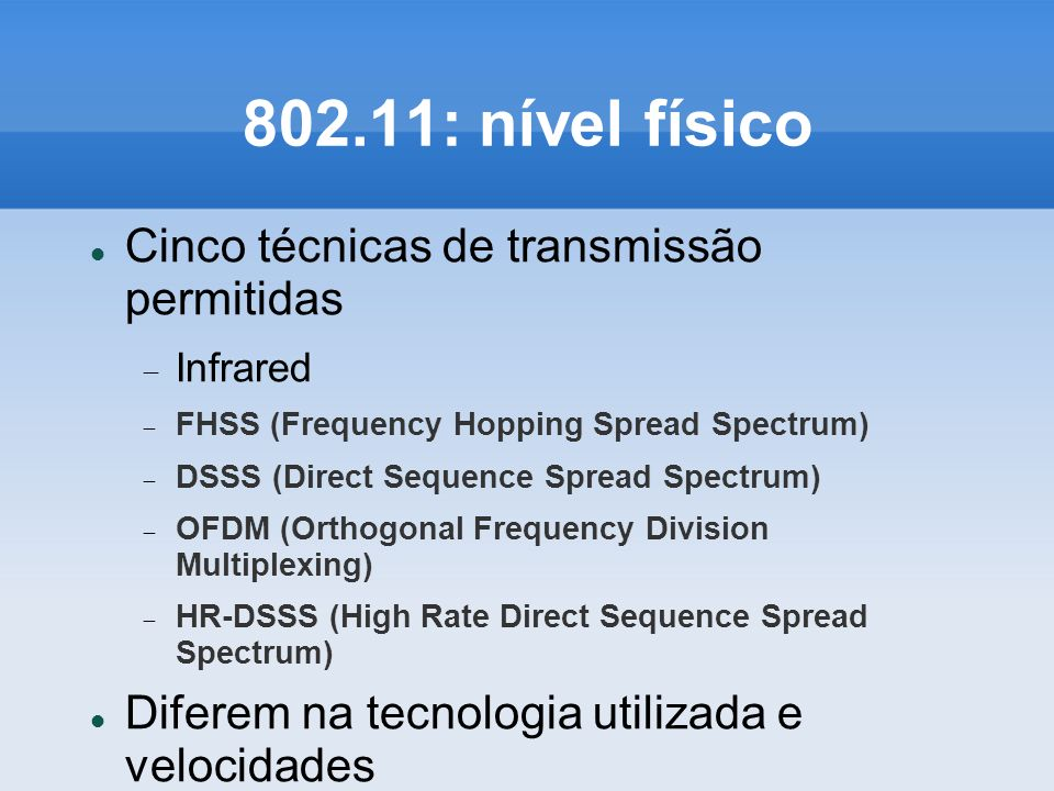 802.11: nível físico Cinco técnicas de transmissão permitidas Infrared FHSS (Frequency Hopping Spread Spectrum) DSSS (Direct Sequence Spread Spectrum)
