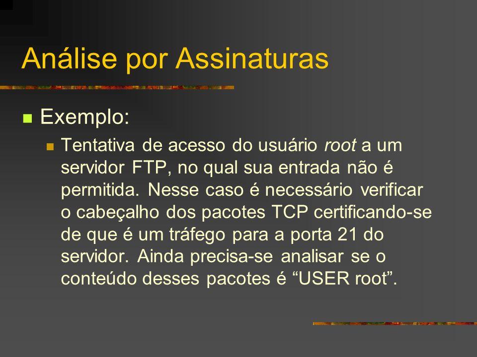 Análise por Assinaturas Exemplo: Tentativa de acesso do usuário root a um servidor FTP, no qual sua entrada não é permitida. Nesse caso é necessário v