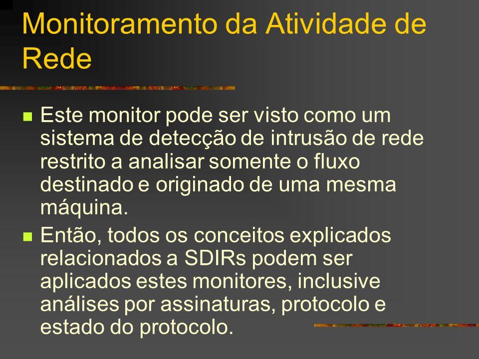 Monitoramento da Atividade de Rede Este monitor pode ser visto como um sistema de detecção de intrusão de rede restrito a analisar somente o fluxo des