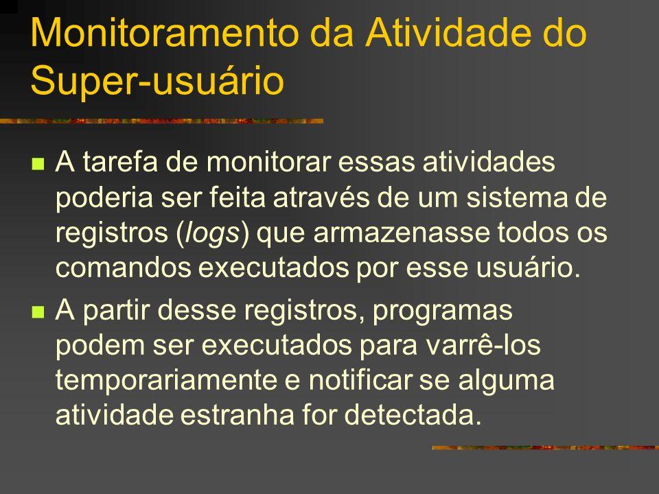 Monitoramento da Atividade do Super-usuário A tarefa de monitorar essas atividades poderia ser feita através de um sistema de registros (logs) que arm