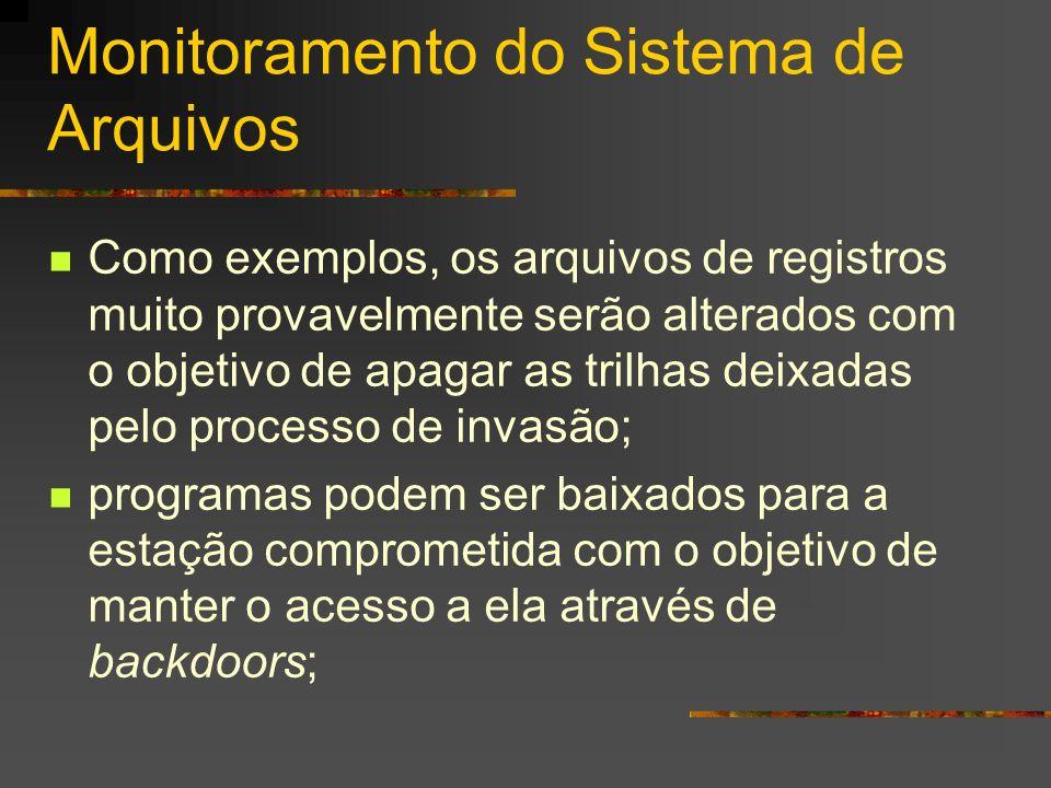 Monitoramento do Sistema de Arquivos Como exemplos, os arquivos de registros muito provavelmente serão alterados com o objetivo de apagar as trilhas d