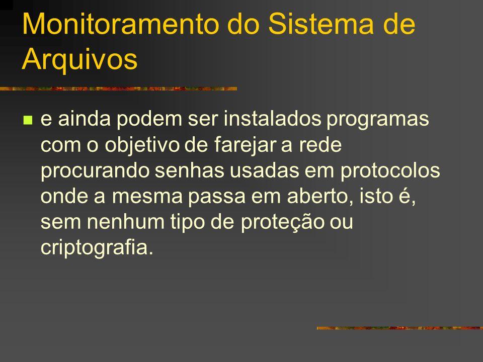 Monitoramento do Sistema de Arquivos e ainda podem ser instalados programas com o objetivo de farejar a rede procurando senhas usadas em protocolos on
