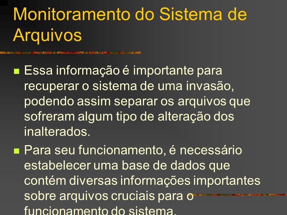 Monitoramento do Sistema de Arquivos Essa informação é importante para recuperar o sistema de uma invasão, podendo assim separar os arquivos que sofre