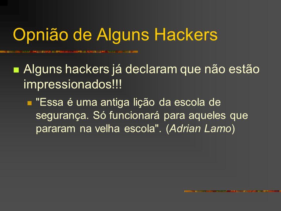 Opnião de Alguns Hackers Alguns hackers já declaram que não estão impressionados!!!