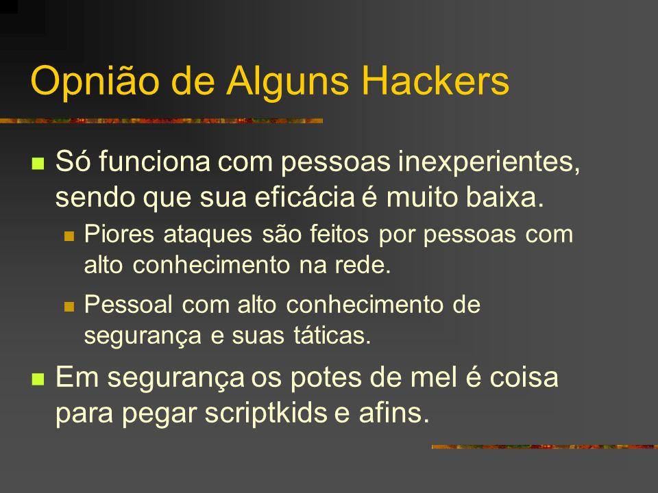 Opnião de Alguns Hackers Só funciona com pessoas inexperientes, sendo que sua eficácia é muito baixa. Piores ataques são feitos por pessoas com alto c