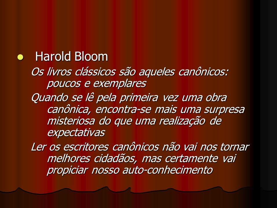 Harold Bloom Harold Bloom Os livros clássicos são aqueles canônicos: poucos e exemplares Quando se lê pela primeira vez uma obra canônica, encontra-se