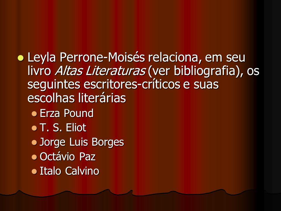 Leyla Perrone-Moisés relaciona, em seu livro Altas Literaturas (ver bibliografia), os seguintes escritores-críticos e suas escolhas literárias Leyla P