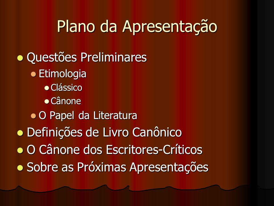 Plano da Apresentação Questões Preliminares Questões Preliminares Etimologia Etimologia Clássico Clássico Cânone Cânone O Papel da Literatura O Papel