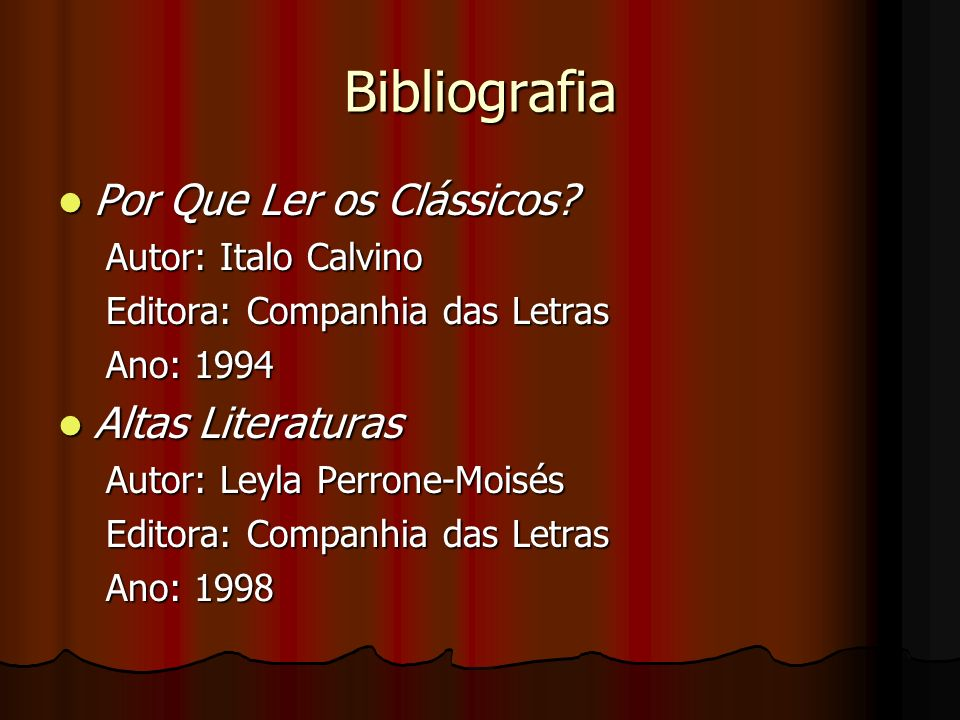 Bibliografia Por Que Ler os Clássicos? Por Que Ler os Clássicos? Autor: Italo Calvino Editora: Companhia das Letras Ano: 1994 Altas Literaturas Altas