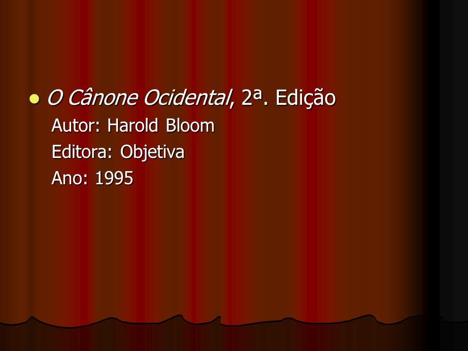 O Cânone Ocidental, 2ª. Edição O Cânone Ocidental, 2ª. Edição Autor: Harold Bloom Editora: Objetiva Ano: 1995