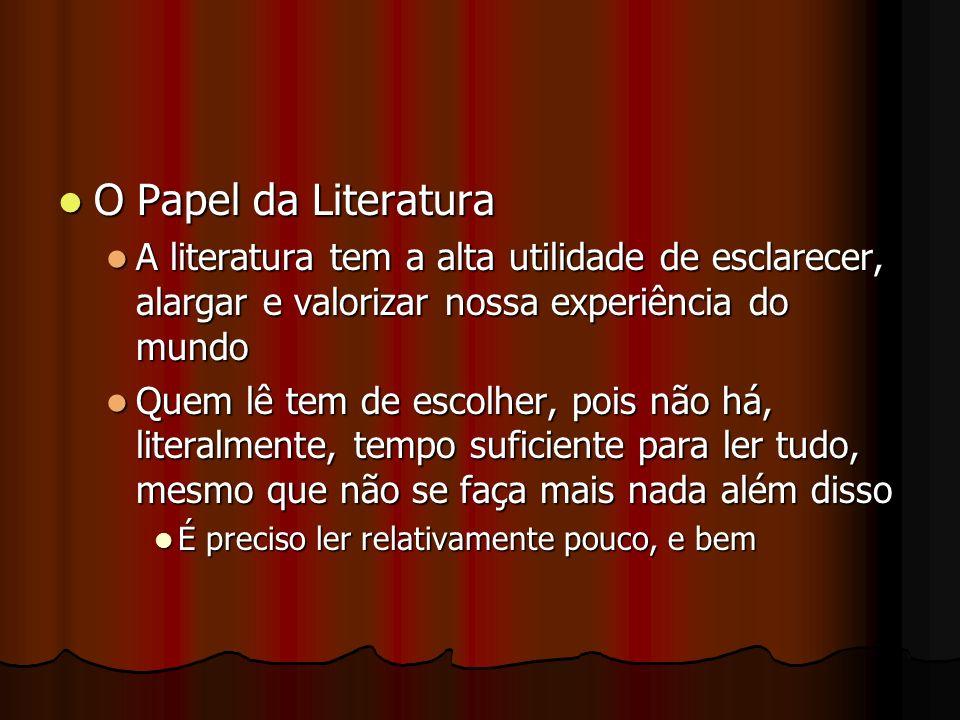 O Papel da Literatura O Papel da Literatura A literatura tem a alta utilidade de esclarecer, alargar e valorizar nossa experiência do mundo A literatu