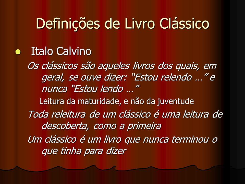 Definições de Livro Clássico Italo Calvino Italo Calvino Os clássicos são aqueles livros dos quais, em geral, se ouve dizer: Estou relendo … e nunca E