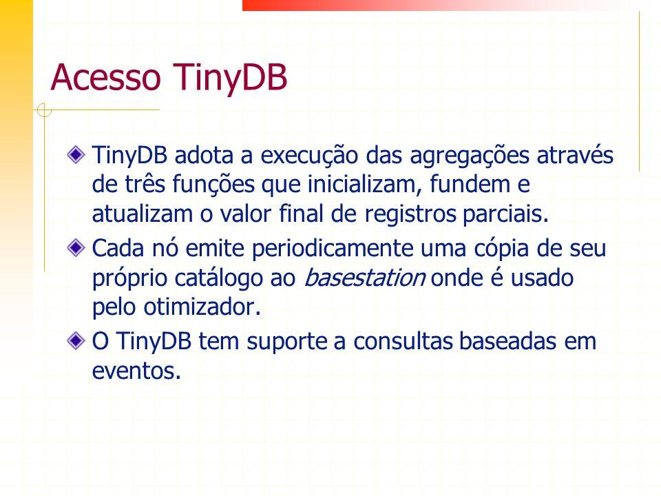 Acesso TinyDB TinyDB adota a execução das agregações através de três funções que inicializam, fundem e atualizam o valor final de registros parciais.