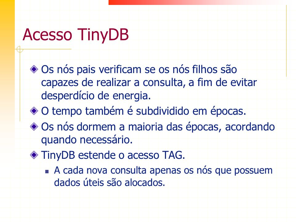 Acesso TinyDB Os nós pais verificam se os nós filhos são capazes de realizar a consulta, a fim de evitar desperdício de energia. O tempo também é subd