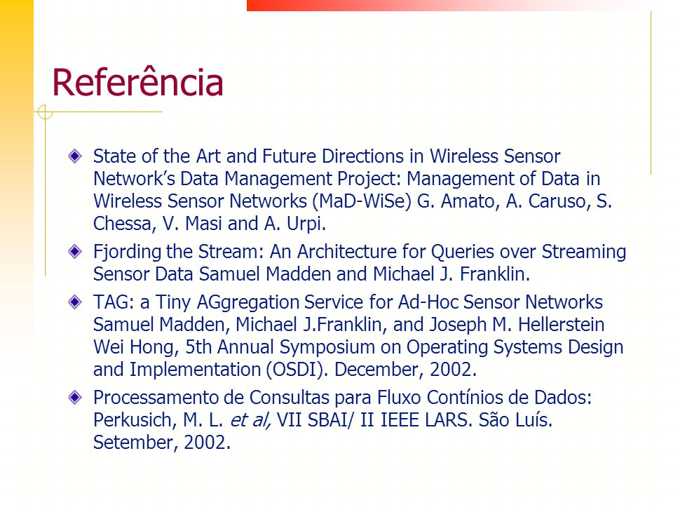 Referência State of the Art and Future Directions in Wireless Sensor Networks Data Management Project: Management of Data in Wireless Sensor Networks (MaD-WiSe) G.