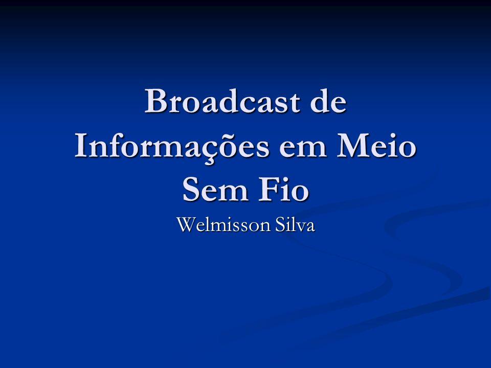 Broadcast de Informações em Meio Sem Fio Welmisson Silva