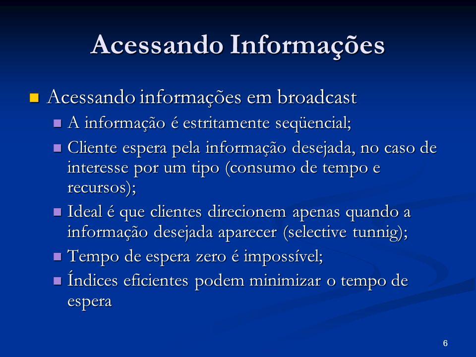 6 Acessando Informações Acessando informações em broadcast Acessando informações em broadcast A informação é estritamente seqüencial; A informação é e