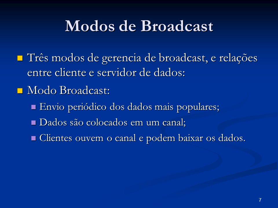 18 Broadcast Disk Uso mais eficiente da largura de banda para enviar dados por push; Uso mais eficiente da largura de banda para enviar dados por push; Noção de múltiplos discos com os dados, rodando a velocidades diferentes; Noção de múltiplos discos com os dados, rodando a velocidades diferentes; Todos os discos podem estar num mesmo canal de broadcast; Todos os discos podem estar num mesmo canal de broadcast; Os dados nos discos mais rápidos são enviados mais freqüentemente que os dos discos mais lentos; Os dados nos discos mais rápidos são enviados mais freqüentemente que os dos discos mais lentos;