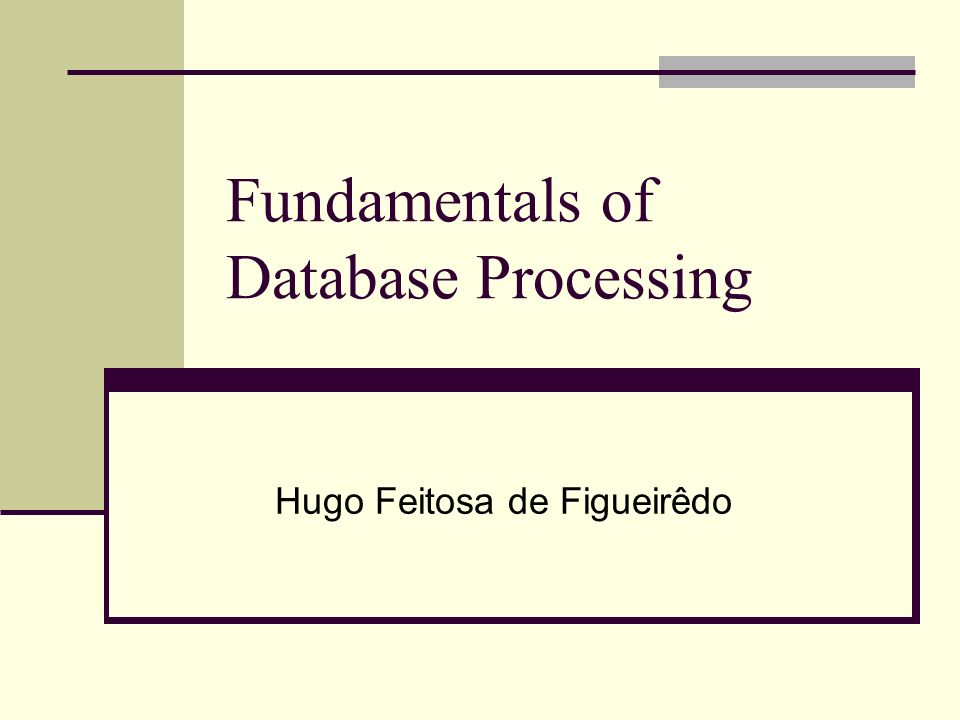 Fundamentals of Database Processing Hugo Feitosa de Figueirêdo