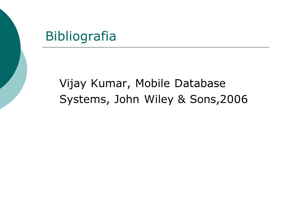 Bibliografia Vijay Kumar, Mobile Database Systems, John Wiley & Sons,2006