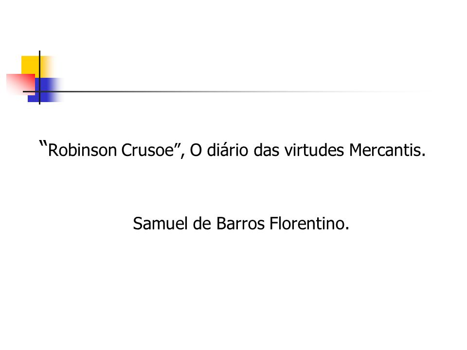 Robinson Crusoe, O diário das virtudes Mercantis. Samuel de Barros Florentino.
