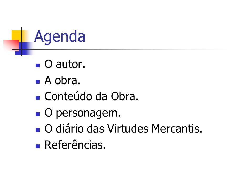 Agenda O autor. A obra. Conteúdo da Obra. O personagem. O diário das Virtudes Mercantis. Referências.