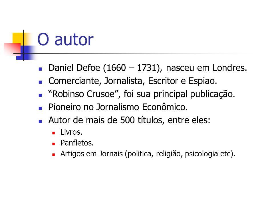 O autor Daniel Defoe (1660 – 1731), nasceu em Londres. Comerciante, Jornalista, Escritor e Espiao. Robinso Crusoe, foi sua principal publicação. Pione