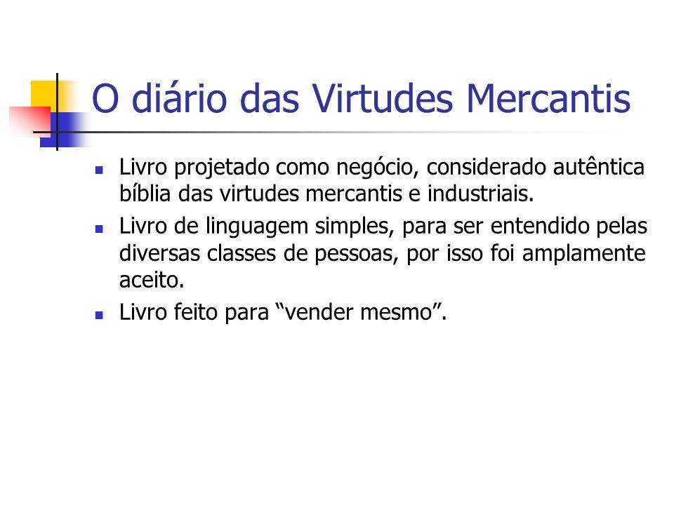 O diário das Virtudes Mercantis Livro projetado como negócio, considerado autêntica bíblia das virtudes mercantis e industriais. Livro de linguagem si