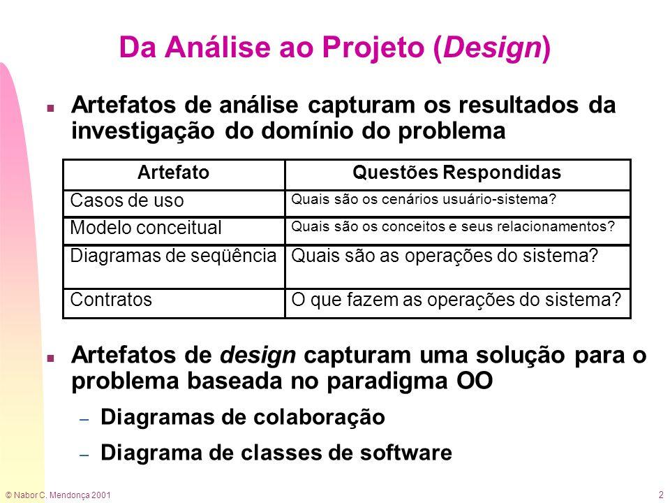 © Nabor C. Mendonça 2001 2 n Artefatos de análise capturam os resultados da investigação do domínio do problema n Artefatos de design capturam uma sol