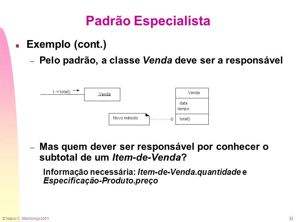 © Nabor C. Mendonça 2001 32 n Exemplo (cont.) – Pelo padrão, a classe Venda deve ser a responsável – Mas quem dever ser responsável por conhecer o sub