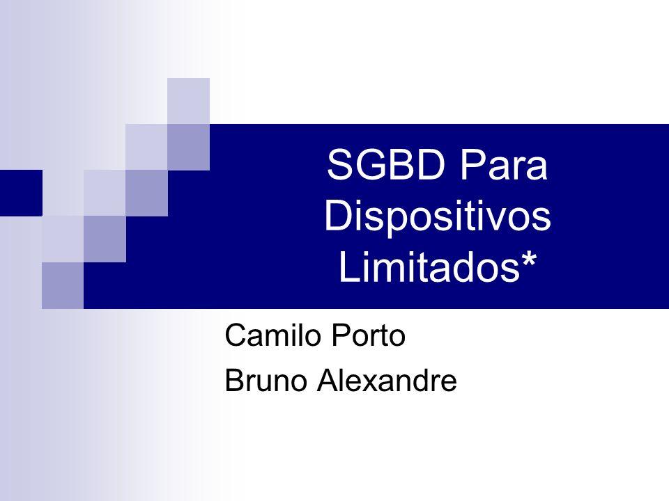 SGBD Para Dispositivos Limitados* Camilo Porto Bruno Alexandre