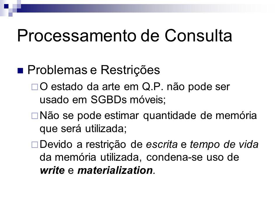 Processamento de Consulta Problemas e Restrições O estado da arte em Q.P. não pode ser usado em SGBDs móveis; Não se pode estimar quantidade de memóri