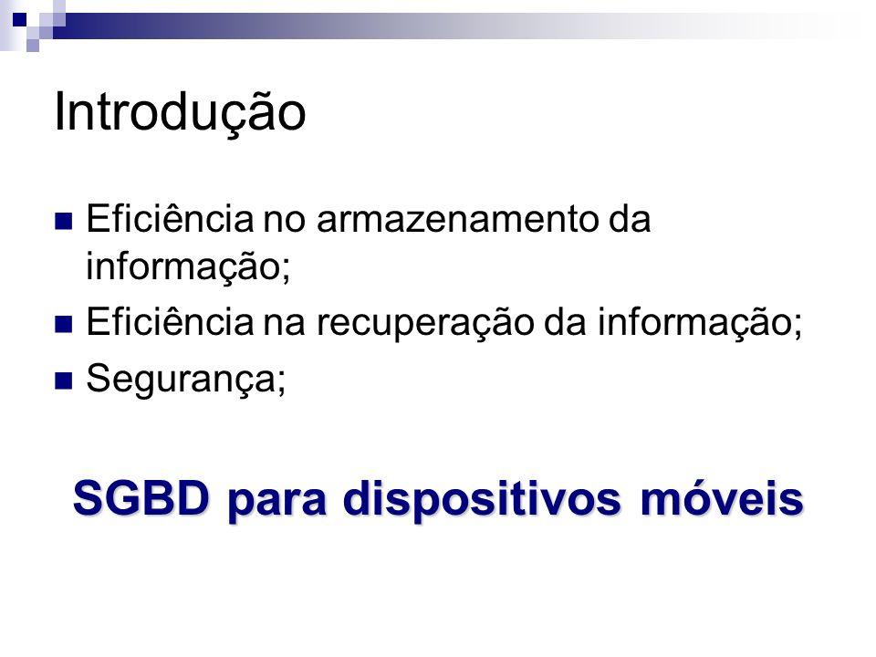 Introdução Eficiência no armazenamento da informação; Eficiência na recuperação da informação; Segurança; SGBD para dispositivos móveis