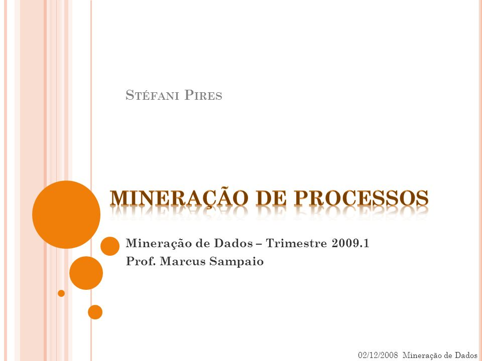 S TÉFANI P IRES Mineração de Dados – Trimestre 2009.1 Prof. Marcus Sampaio 02/12/2008 Mineração de Dados