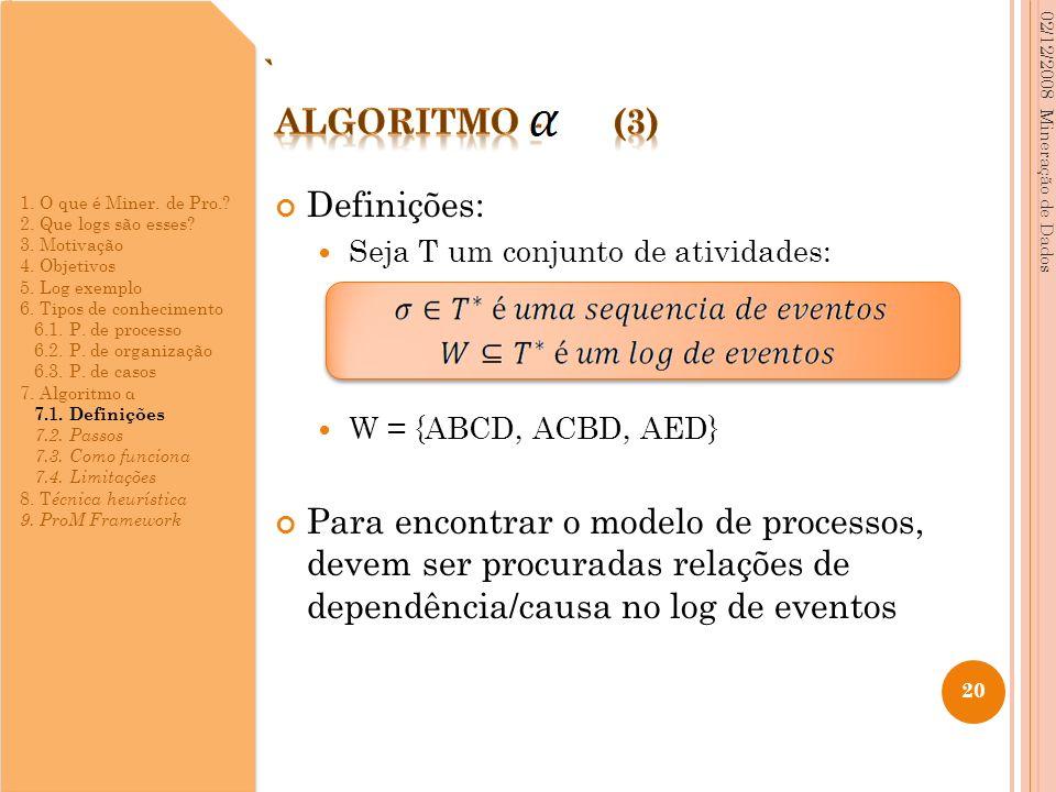 Definições: Seja T um conjunto de atividades: W = {ABCD, ACBD, AED} Para encontrar o modelo de processos, devem ser procuradas relações de dependência