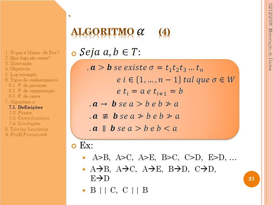 . Ex: A>B, A>C, A>E, B>C, C>D, E>D, … A B, A C, A E, B D, C D, E D B || C, C || B 02/12/2008 Mineração de Dados 21 1. O que é Miner. de Pro.? 2. Que l