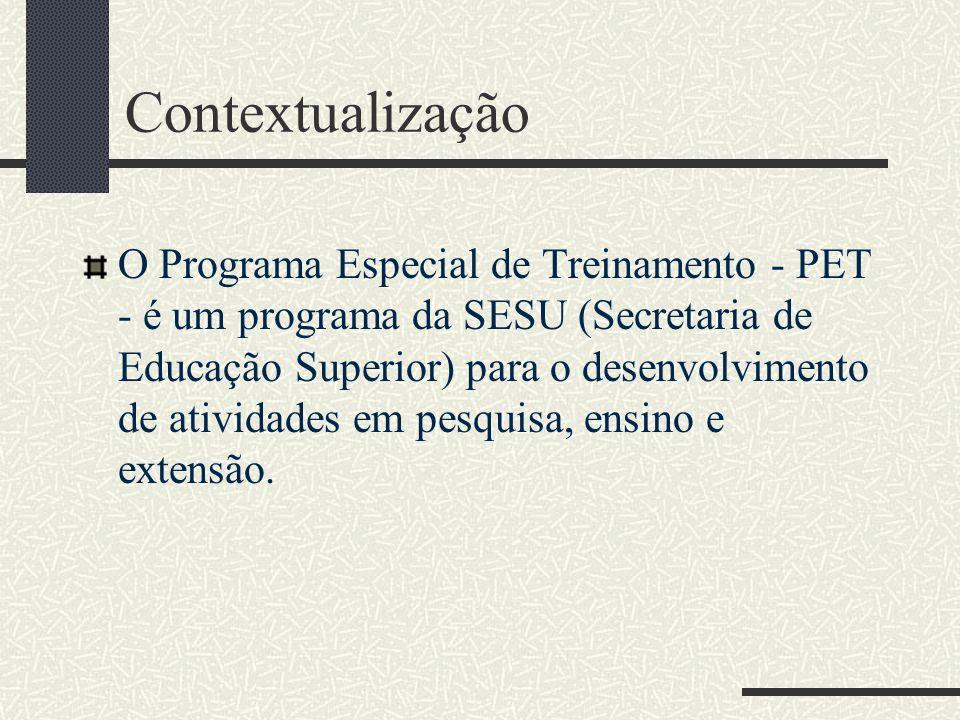 Contextualização O Programa Especial de Treinamento - PET - é um programa da SESU (Secretaria de Educação Superior) para o desenvolvimento de atividad