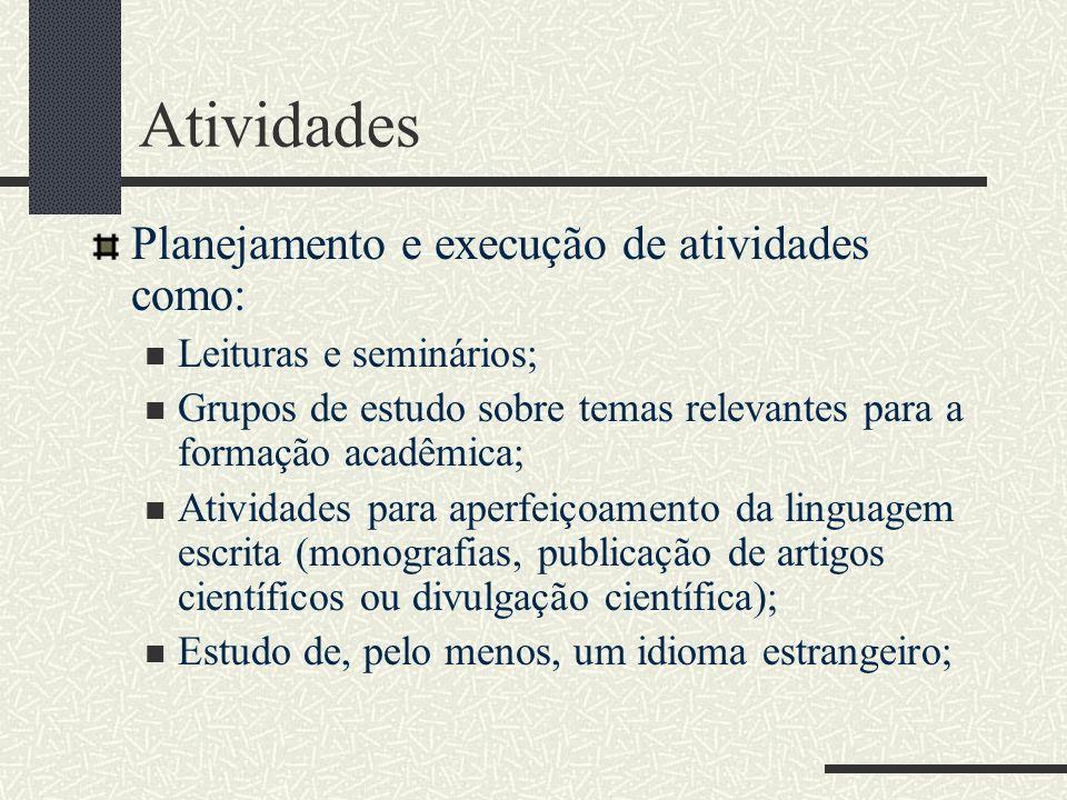 Atividades Planejamento e execução de atividades como: Leituras e seminários; Grupos de estudo sobre temas relevantes para a formação acadêmica; Ativi