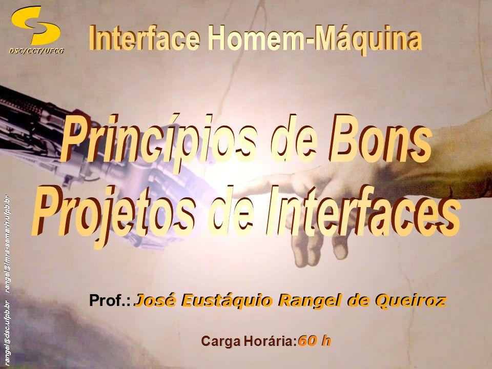 rangel@dsc.ufpb.br rangel@lmrs-semarh.ufpb.br DSC/CCT/UFCGDSC/CCT/UFCG 22 Princípios de Bons Projetos de Tela Simplicidade Complexidade Vide medida de complexidade proposta por Tulis (1983), com base em Bonsiepe (1968), in Galitz (2002)