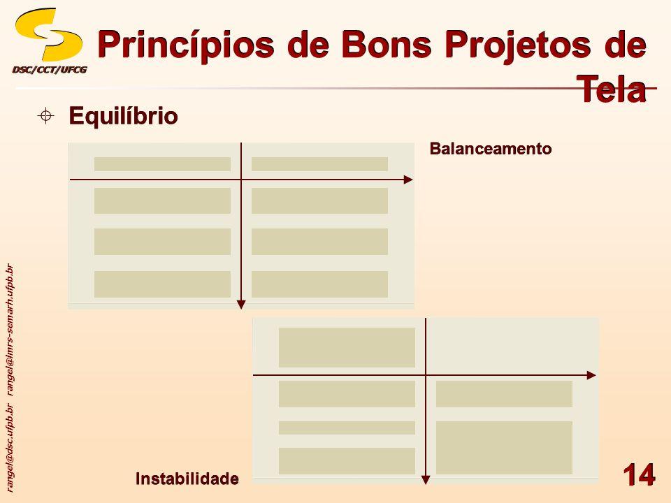 rangel@dsc.ufpb.br rangel@lmrs-semarh.ufpb.br DSC/CCT/UFCGDSC/CCT/UFCG 14 Princípios de Bons Projetos de Tela Equilíbrio Balanceamento Instabilidade