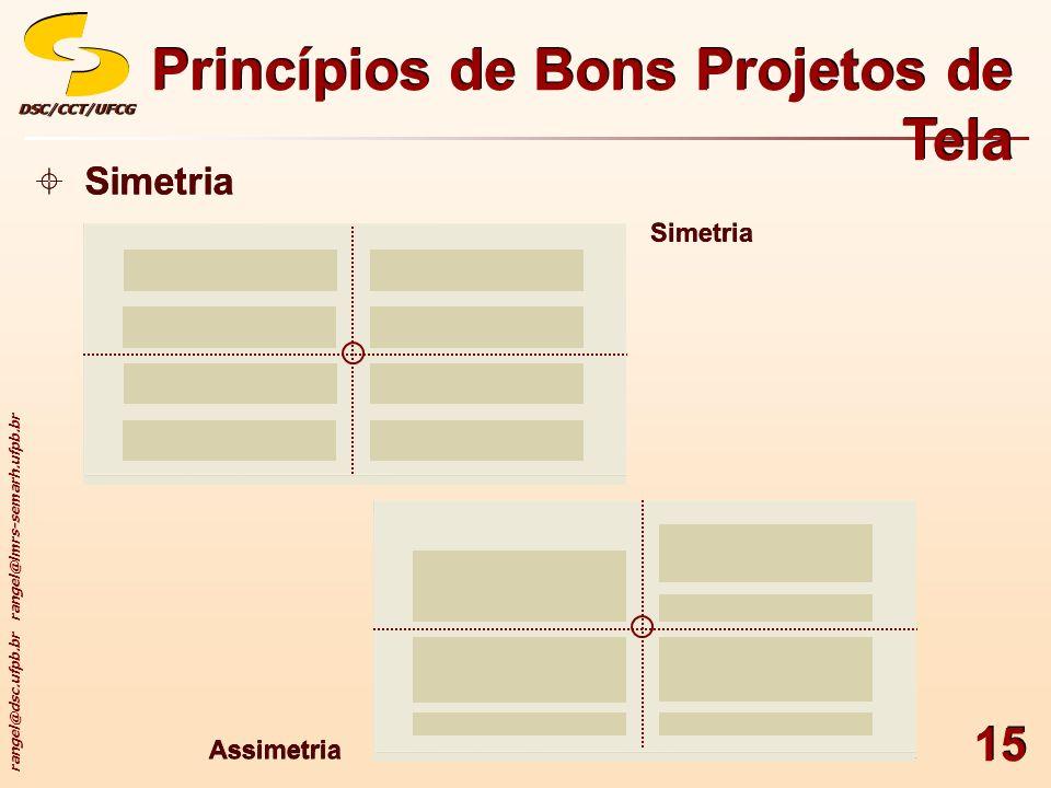 rangel@dsc.ufpb.br rangel@lmrs-semarh.ufpb.br DSC/CCT/UFCGDSC/CCT/UFCG 15 Princípios de Bons Projetos de Tela Simetria Assimetria