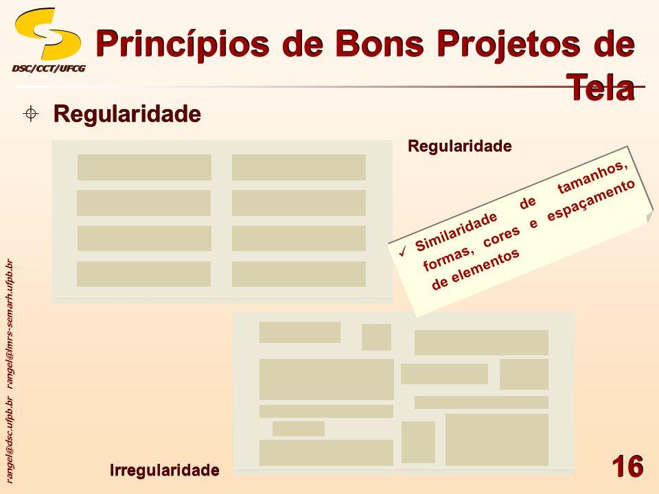 rangel@dsc.ufpb.br rangel@lmrs-semarh.ufpb.br DSC/CCT/UFCGDSC/CCT/UFCG 16 Princípios de Bons Projetos de Tela Regularidade Irregularidade Similaridade