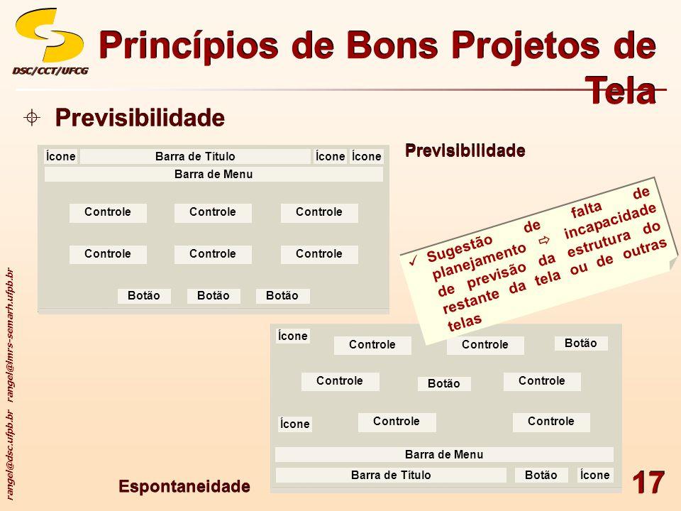 rangel@dsc.ufpb.br rangel@lmrs-semarh.ufpb.br DSC/CCT/UFCGDSC/CCT/UFCG 17 Princípios de Bons Projetos de Tela Previsibilidade Espontaneidade ÍconeBarr