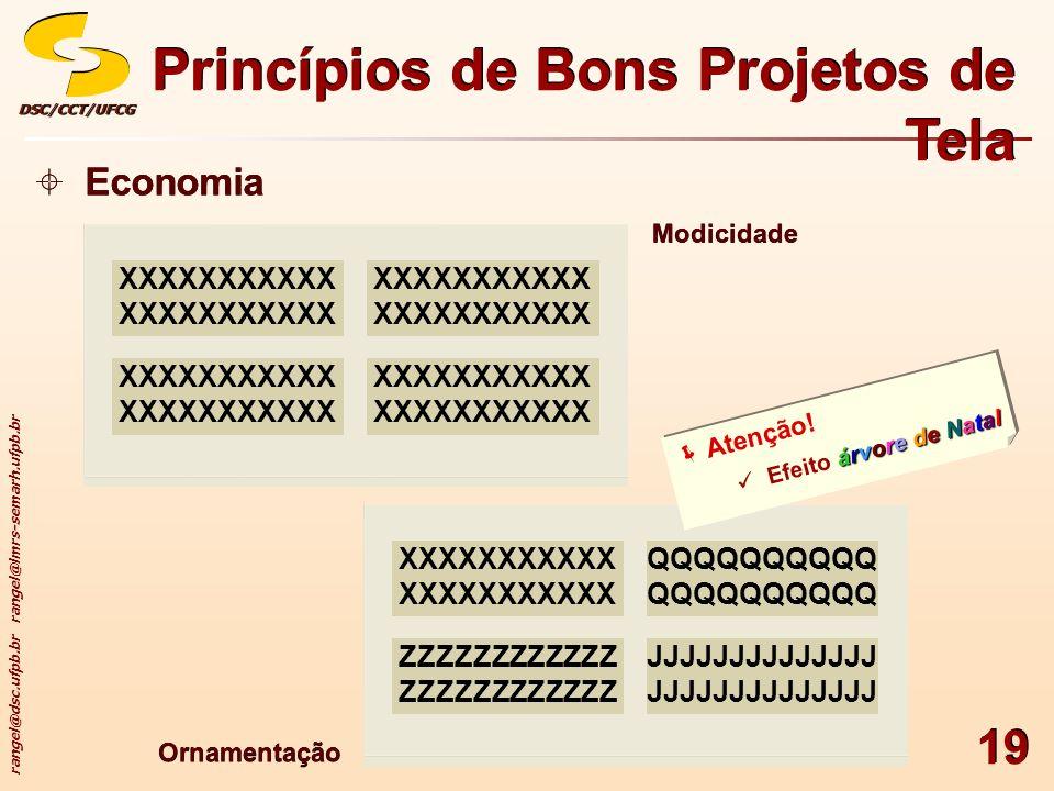 rangel@dsc.ufpb.br rangel@lmrs-semarh.ufpb.br DSC/CCT/UFCGDSC/CCT/UFCG 19 Princípios de Bons Projetos de Tela Economia Modicidade Ornamentação XXXXXXX