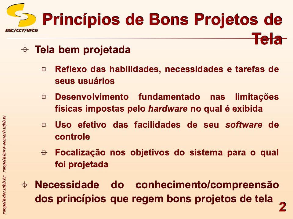 rangel@dsc.ufpb.br rangel@lmrs-semarh.ufpb.br DSC/CCT/UFCGDSC/CCT/UFCG 33 PROGRAMAÇÃO 08:30Abertura 09:00Palestra 1 09:30Palestra 2 10:00Palestra 3 10:00Coffee Break 10:30Palestra 4 11:00Palestra 5 11:30Palestra 6 Princípios de Bons Projetos de Tela Agrupamento usando Bordas Lineares CÓDIGO DE CORES BÁSICO preto0 marrom1 vermelho2 laranja3 amarelo4 verde5 azul6 violeta7 cinza8 branco9 ESCORES DO TORNEIO Raul67 Sílvio76 Roberto99 LISTA DE BENS 18 mesas 72 cadeiras 14 camas LEI DE MURPHY Se algo pode dar errado, então dará.
